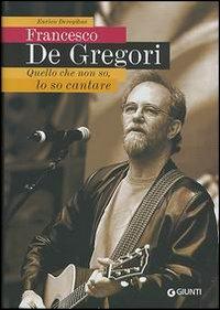 Francesco De Gregori. Quello che non so, lo so cantare
