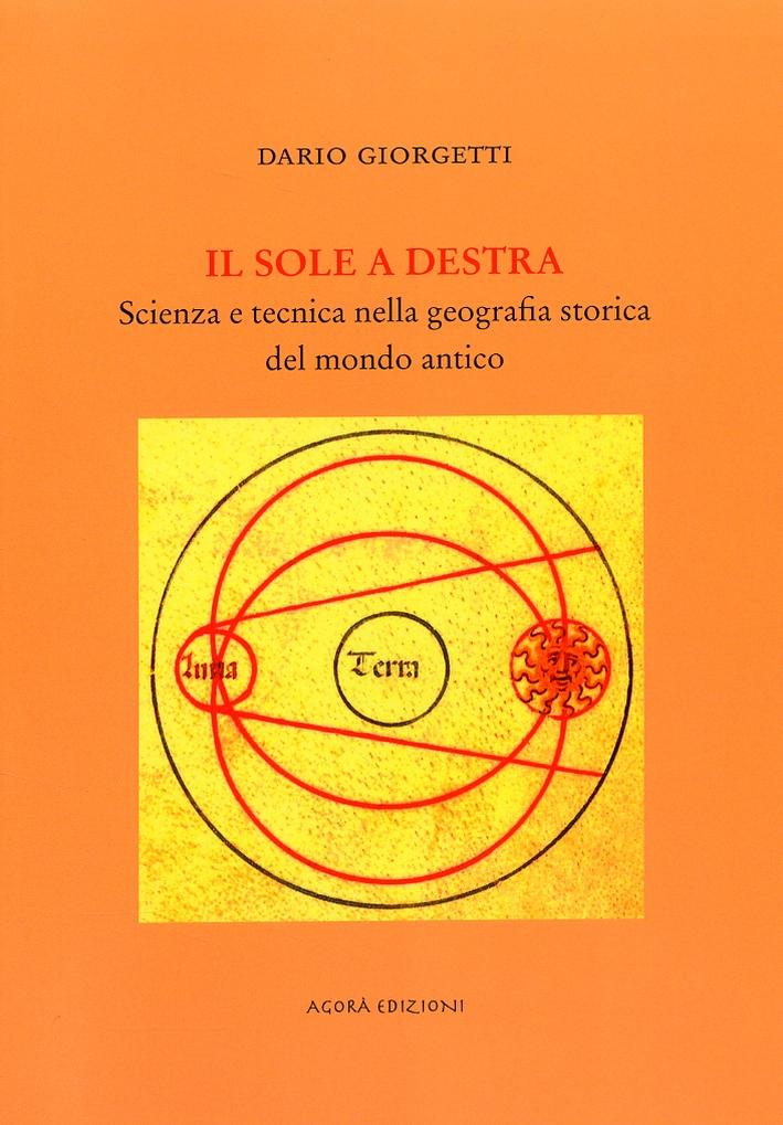 Il sole a destra. Scienza e tecnica nella geografia storica del mondo antico