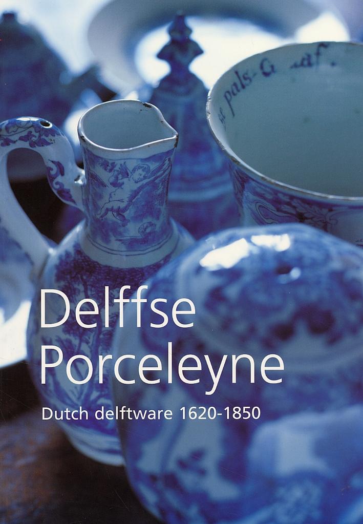 Delffse Porceleyne. Dutch delftware 1620-1850