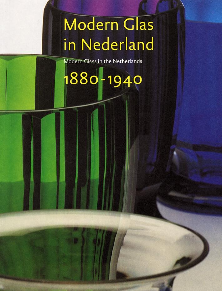 Modern Glas in Nederland. Modern Glass in the Netherlands. 1880-1940
