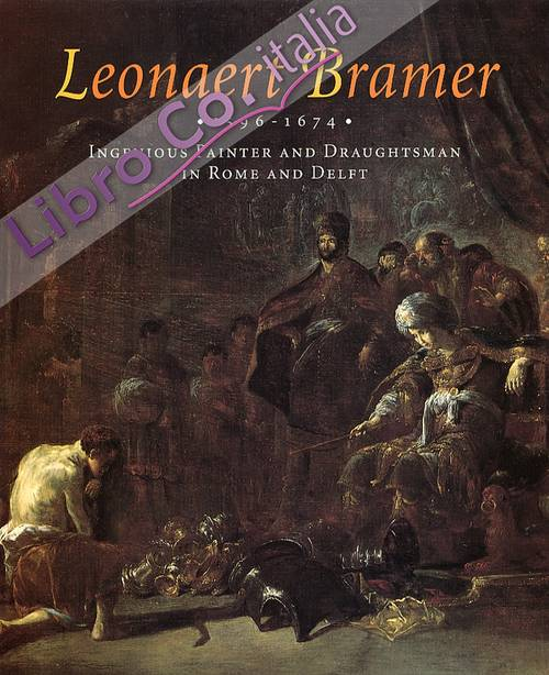 Leonaert Bramer. 1596-1674. Ingenious Painter and Draughtsman in Rome and Delft