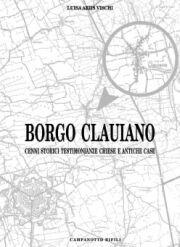 Borgo Clauiano. Cenni storici testimonianze chiese e antiche case