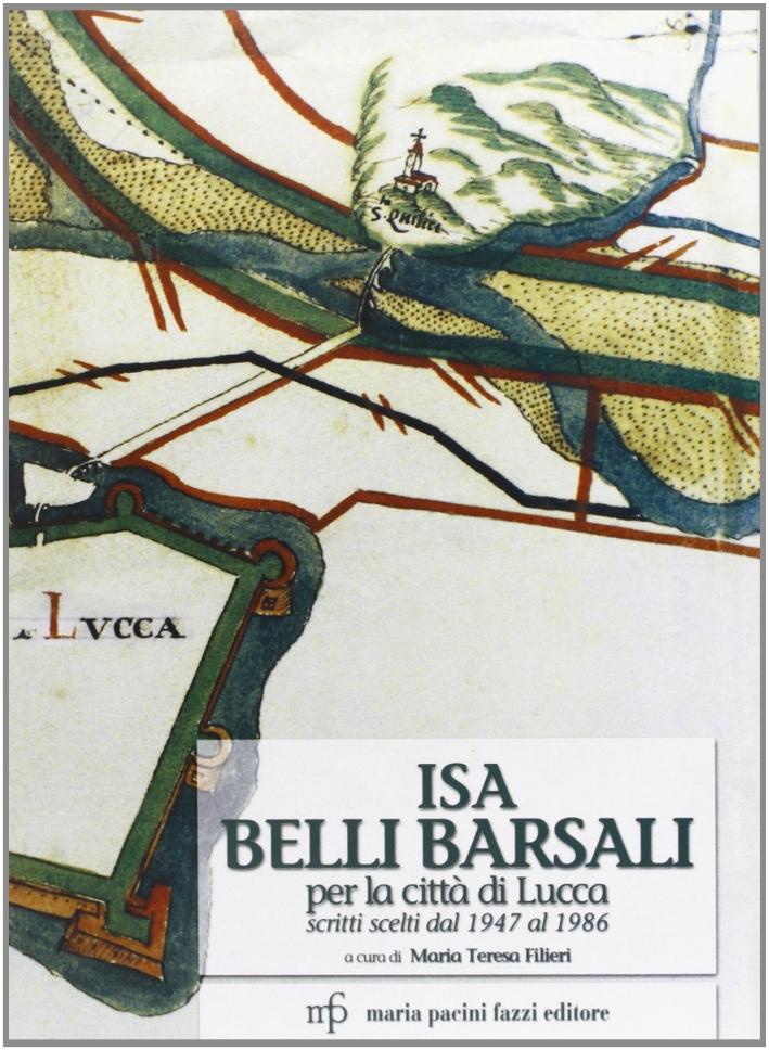 Isa Belli Barsali per la città di Lucca. Scritti scelti dal 1947 al 1986