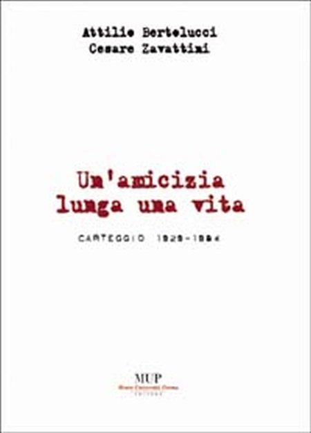 Attilio Bertolucci-Cesare Zavattini. Un'amicizia lunga una vita. Carteggio 1929-1984