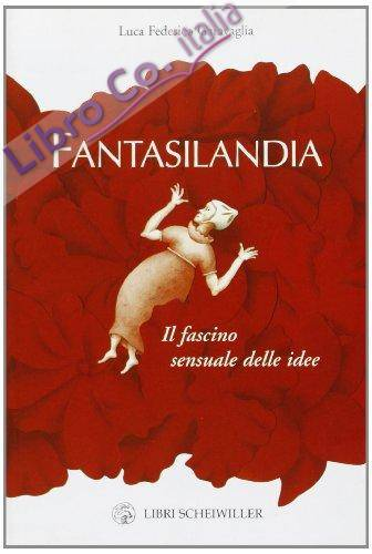 Fantasilandia. Il fascino sensuale delle idee