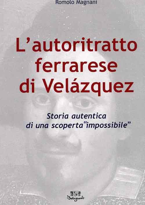 L'Autoritratto Ferrarese di Velázquez. Storia Autentica di una Scoperta