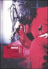 Nu-metal. La storia, i dischi, le immagini
