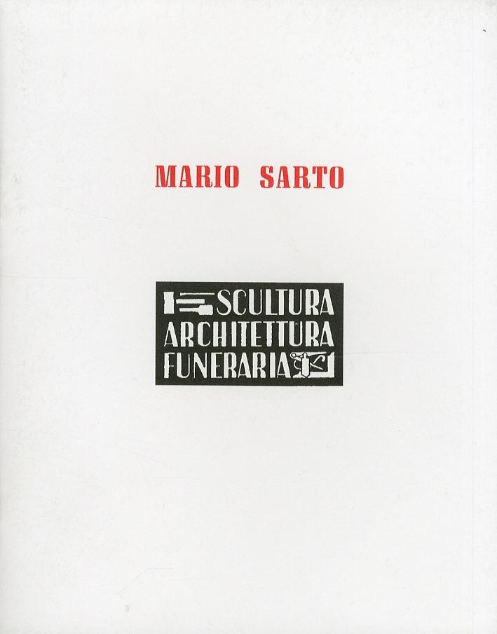 Mario Sarto. Scultura Architettura Funeraria. Alcune opere monumentali nella Certosa di Bologna.