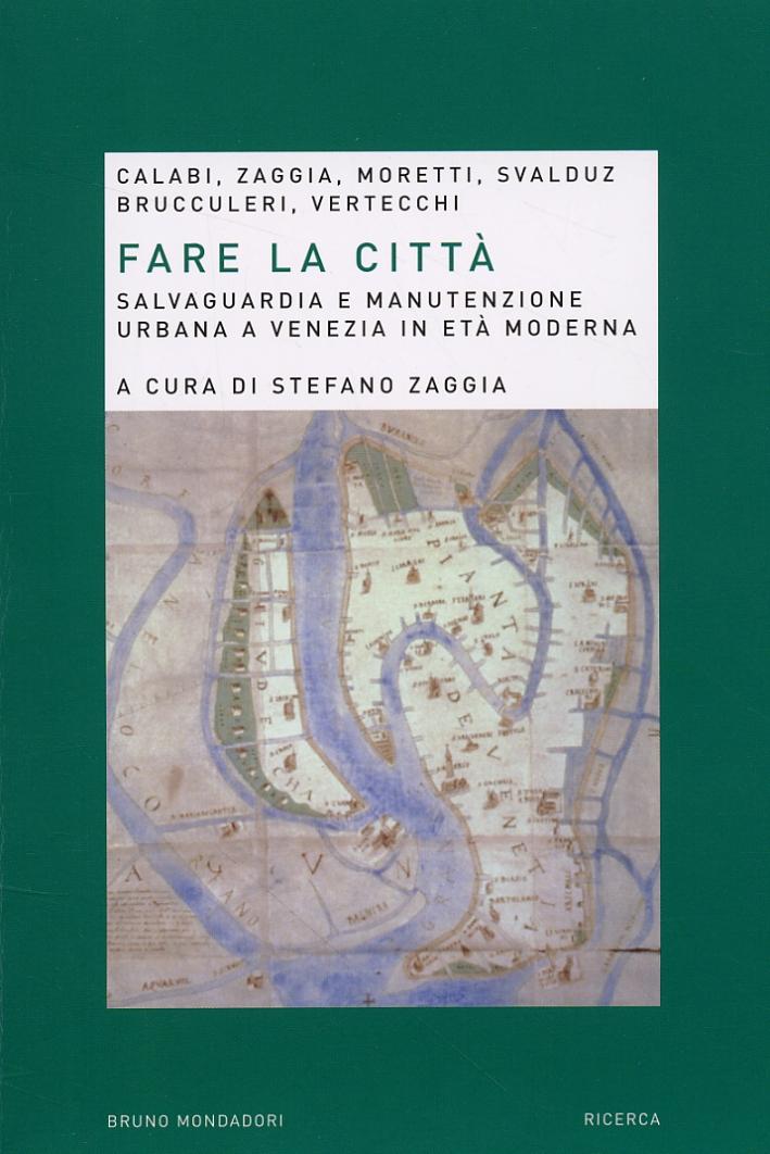 Fare la città. Salvaguardia e manutenzione urbana a Venezia in età moderna