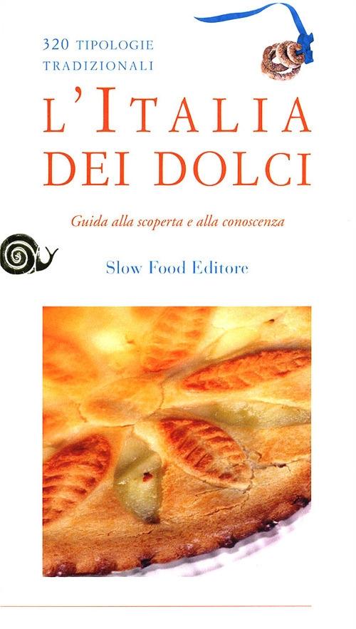 L'Italia dei dolci. Guida alla scoperta e alla conoscenza