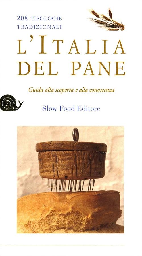 L'Italia del pane. 208 tipologie tradizionali. Guida alla scoperta e alla conoscenza