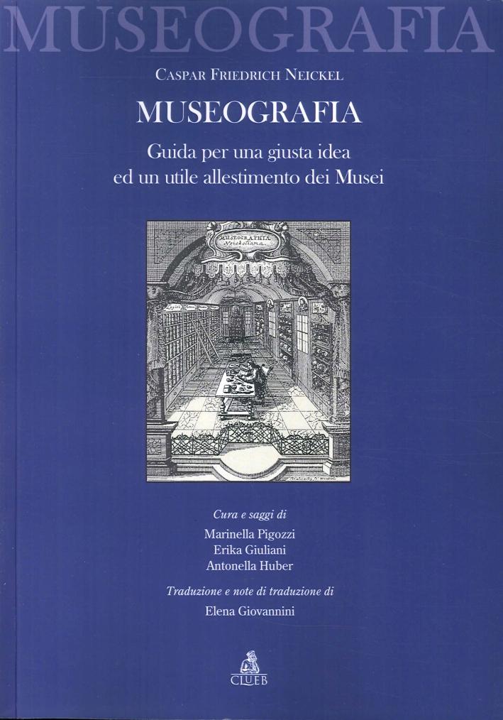 La Museografia. Guida per una Giusta Idea ed un Utile Allestimento dei Musei.