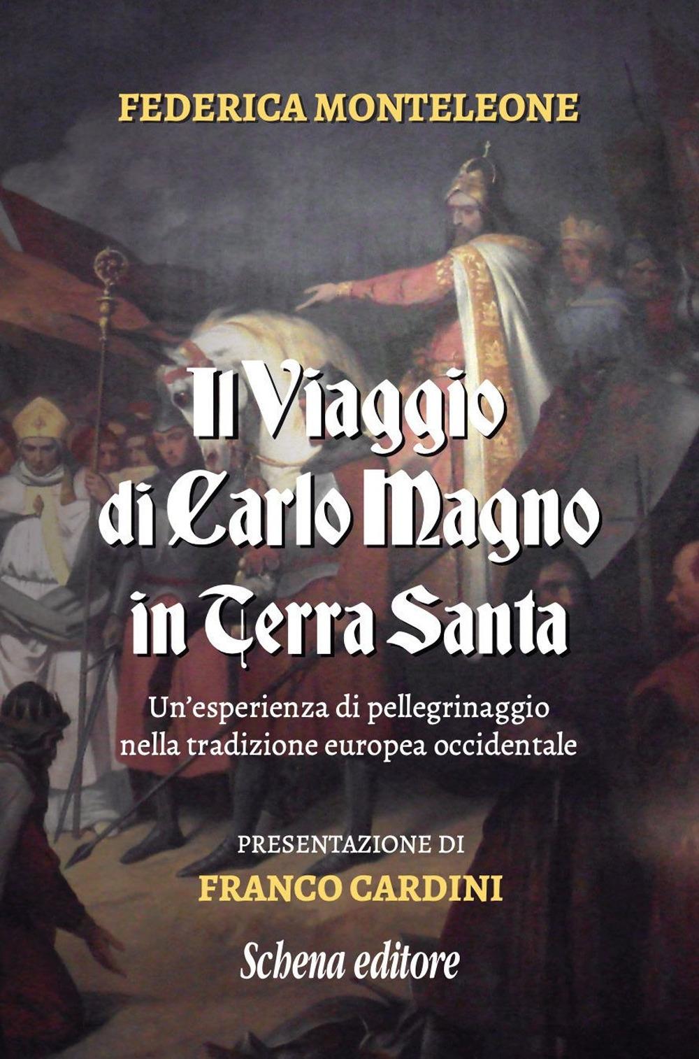 Il viaggio di Carlo Magno in Terra Santa. Un'esperienza di pellegrinaggio nella tradizione europea occidentale