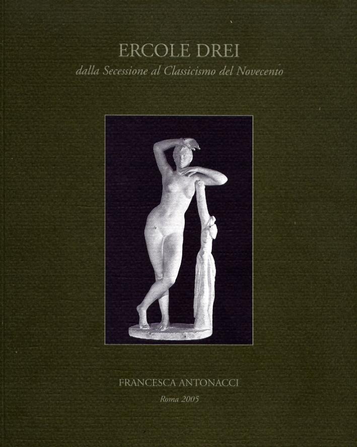Ercole Drei (Faenza 1886-Roma 1973) dalla Secessione al Classicismo del Novecento.
