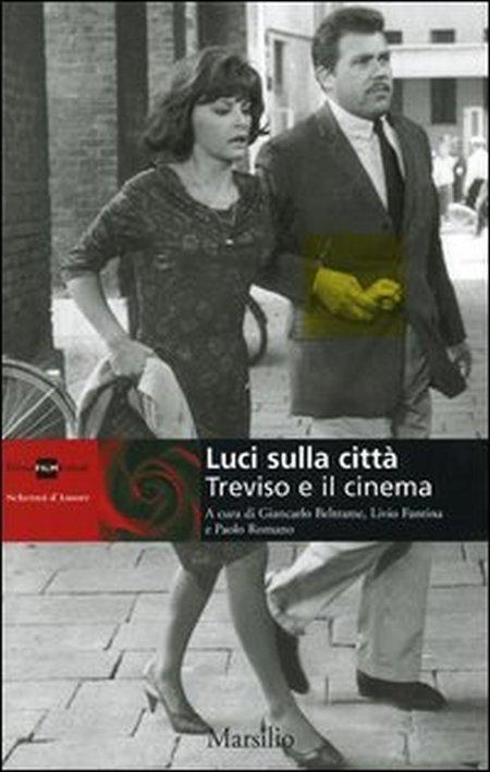 Luci sulla città. Treviso e il cinema. Ediz. illustrata