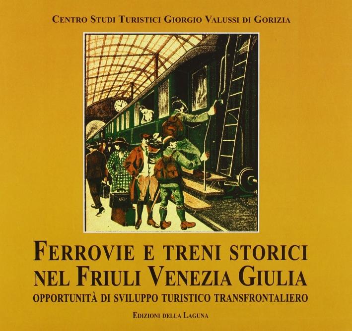 Ferrovie e treni storici nel Friuli Venezia Giulia. Opportunità di sviluppo turistico transfrontaliero.