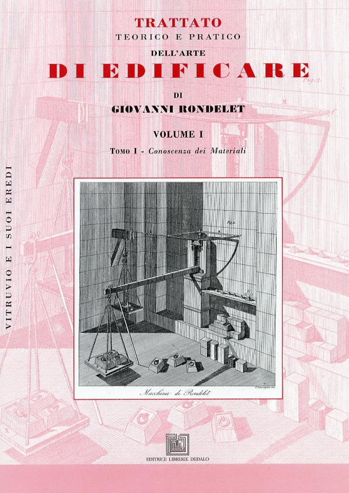 Trattato teorico e pratico dell'arte di edificare di Giovanni Rondelet. Volume 1. Conoscenza dei materiali.