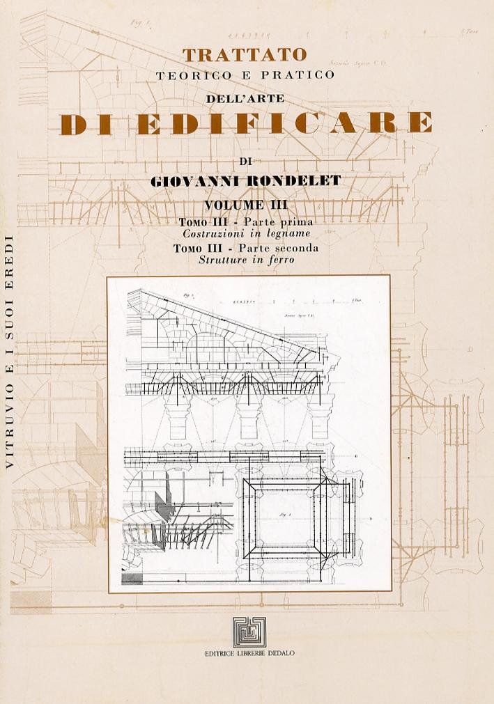 Trattato teorico e pratico dell'arte di edificare di Giovanni Rondelet. Volume 3. Costruzioni in legname. Strutture in ferro