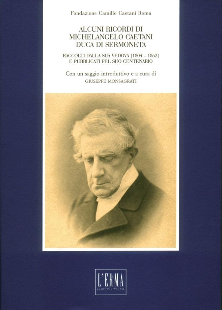 Alcuni ricordi di Michelangelo Caetani duca di Sermoneta. Raccolti della sua vedova (18041862) e pubblicati pel suo centenario.