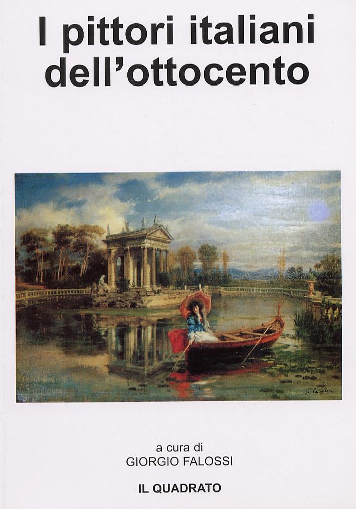 I pittori italiani dell'ottocento. Quotazioni e prezzi di tutti i Pittori nati in Italia dal 1800 al 1899. 2005