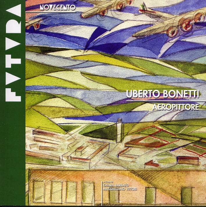 Uberto Bonetti. Aeropittore delle città di fondazione.
