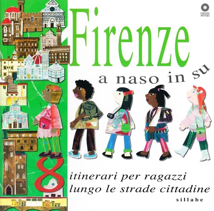 Firenze a Naso in Su. Otto Itinarari per Ragazzi Lungo le Strade Cittadine