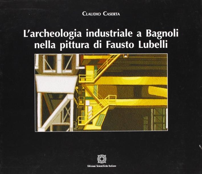 L'archeologia industriale a Bagnoli nella pittura di Fausto Lubelli