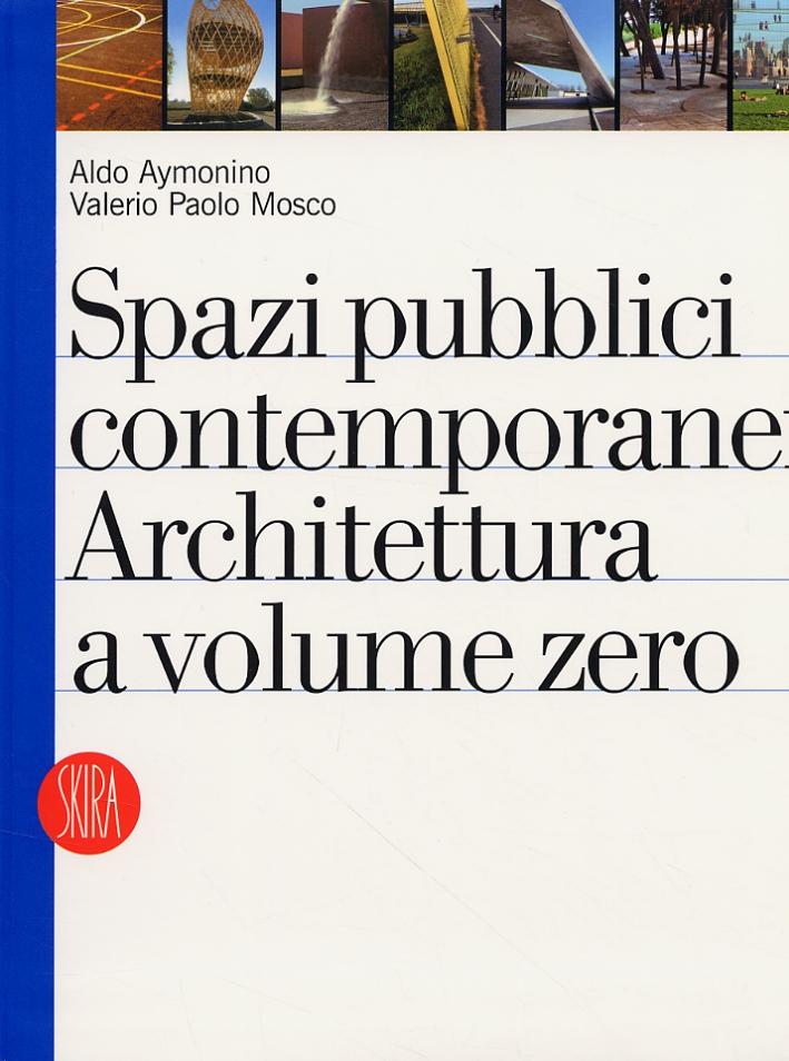 Spazi pubblici contemporanei. Architettura a volume zero.