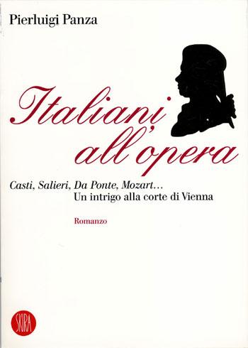 Italiani all'Opera. Casti, Salieri, da Ponte, Mozart. Un Intrigo alla Corte di Vienna