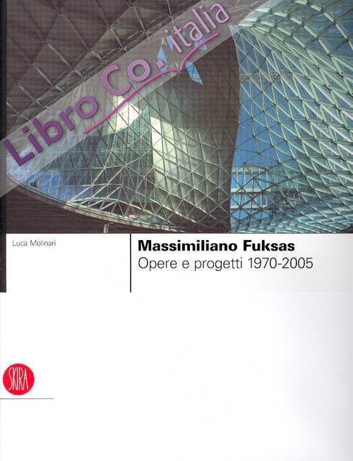 Massimiliano Fuksas. Opere e Progetti. 1970-2005.