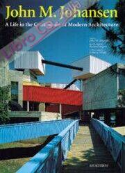 John m. Johansen. A Life in the Continuum of Modern Architecture.