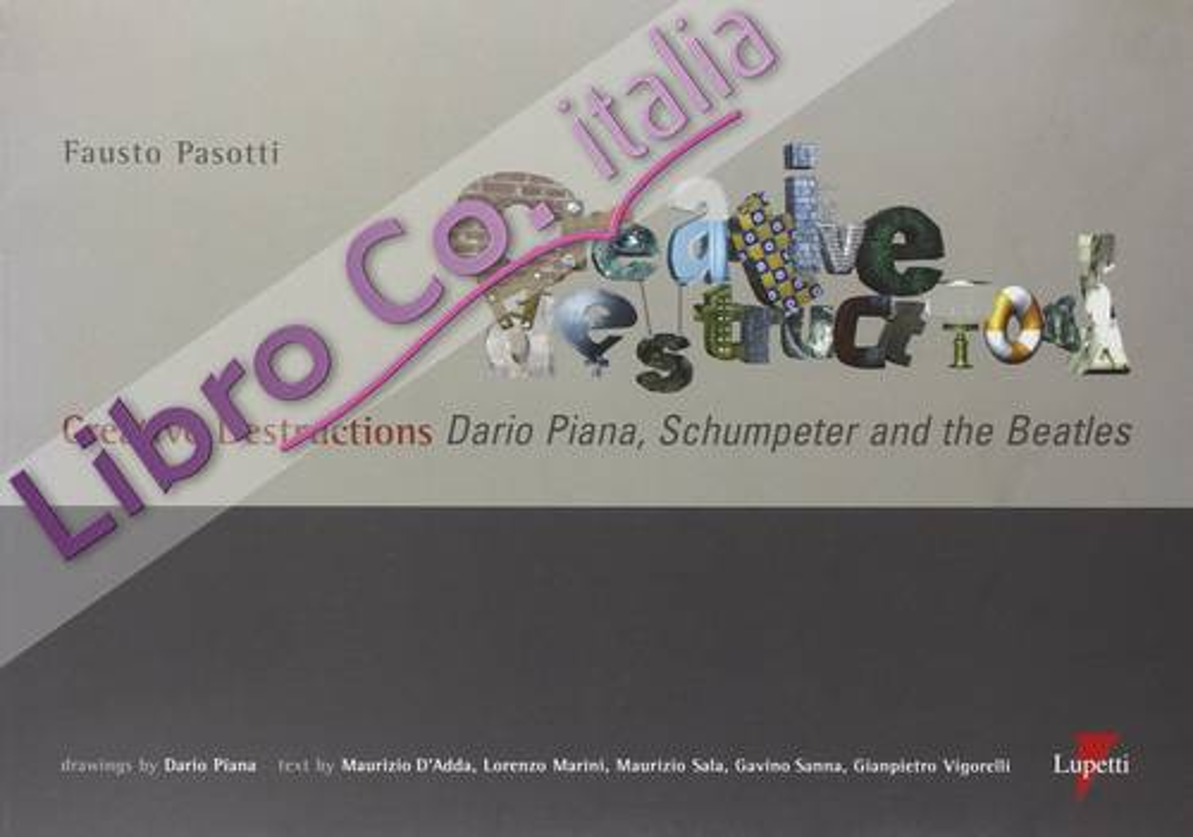 Creative destructions. Dario Piana, Schumpeter and the Beatles. Ediz. inglese e italiana