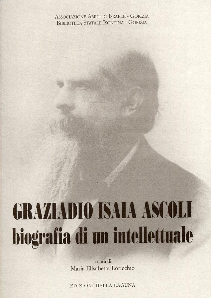 Graziadio Isaia Ascoli. Biografia di un intellettuale.