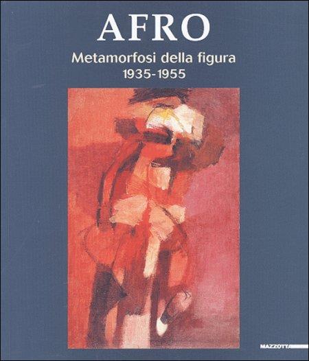 Afro. Metamorfosi della figura 1935-1955. Catalogo della mostra (Livorno, 29 maggio-28 agosto 2005). Ediz. illustrata