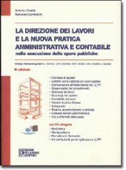 La direzione dei lavori e la nuova pratica amministrativa e contabile nelle esecuzione delle opere pubbliche. Con CD-ROM. 2005