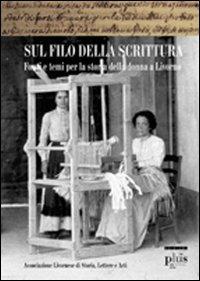 Sul filo della scrittura. Fonti e temi per la storia delle donne a Livorno
