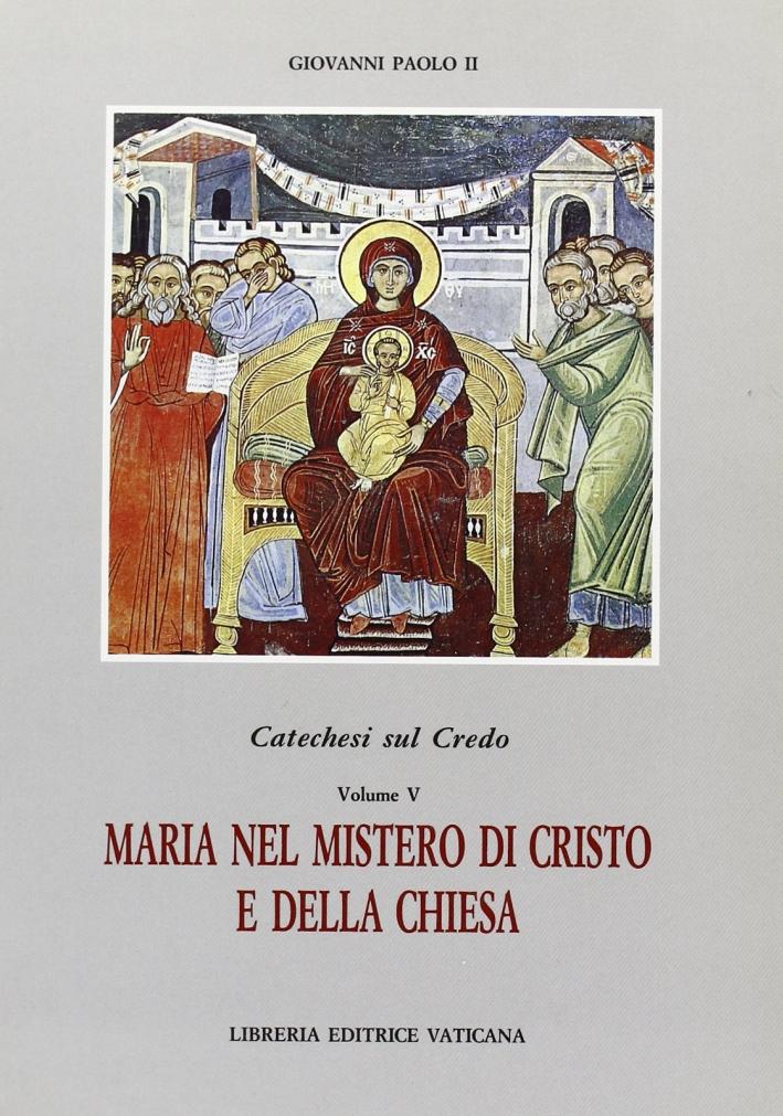 Catechesi sul credo. Vol. 5: Maria nel mistero di Cristo e della Chiesa
