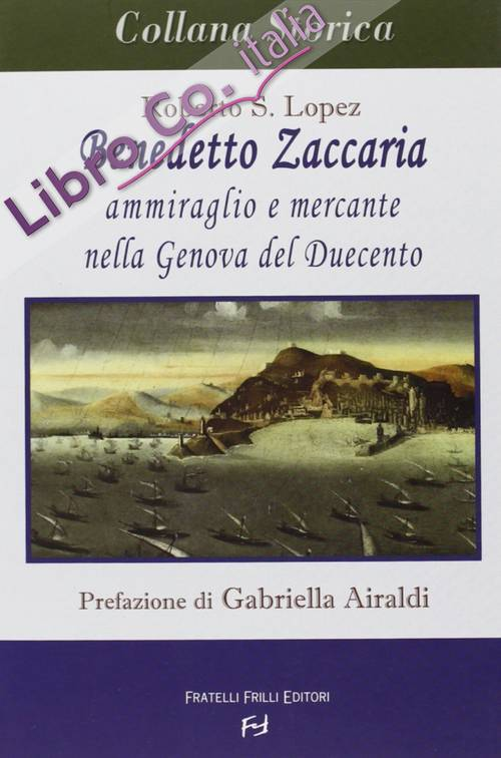 Benedetto Zaccaria. Ammiraglio e Mercante nella Genova del Duecento.
