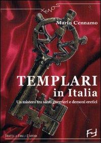 Templari in Italia. Un mistero tra santi guerrieri e demoni eretici.