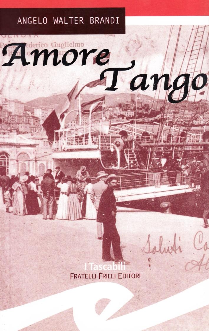 Amore Tango. La Storia di una Passione.