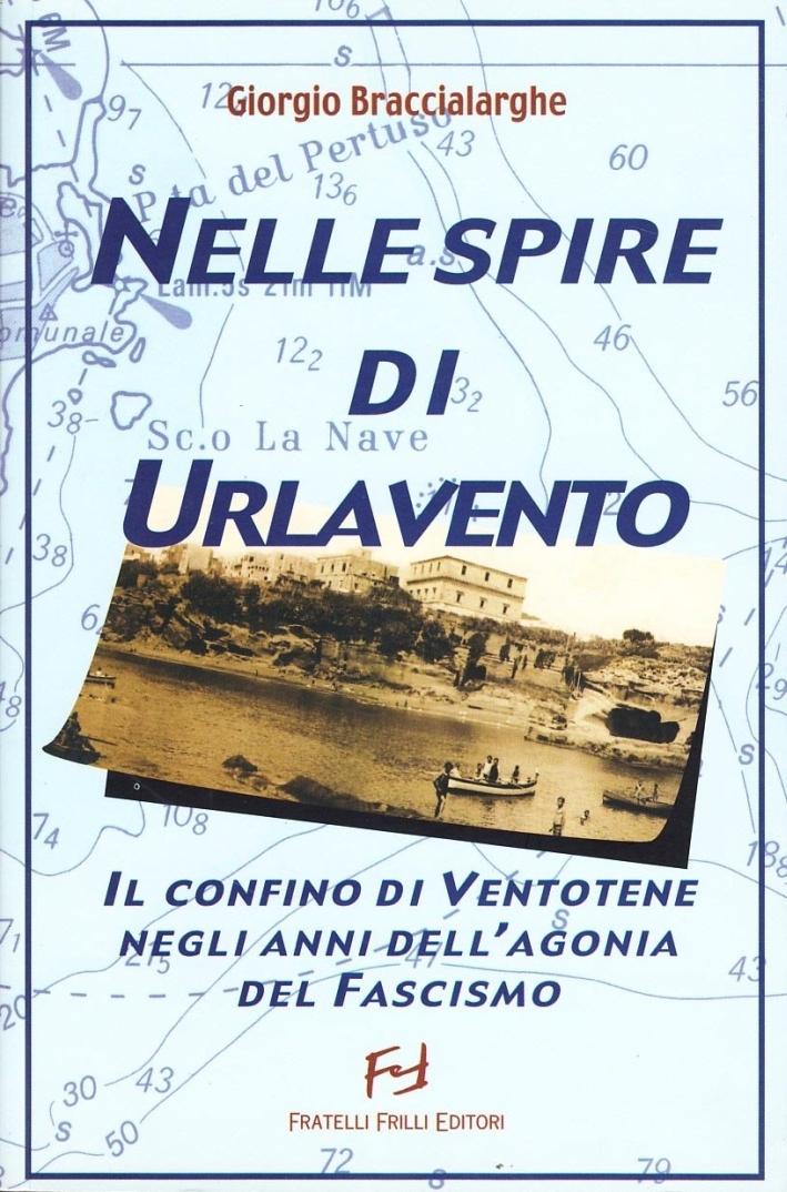 Nelle spire di Urlavento. Il confino di Ventotene negli anni dell'agonia del fascismo.
