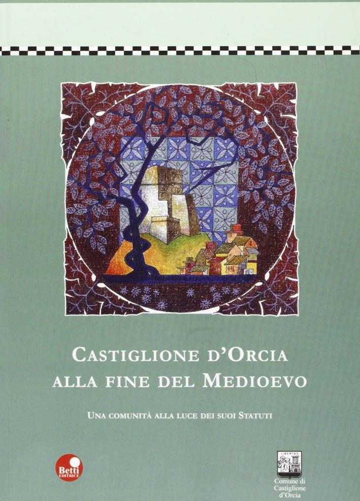 Castiglione d'Orcia alla fine del Medioevo. Una comunità alla luce dei suoi statuti.