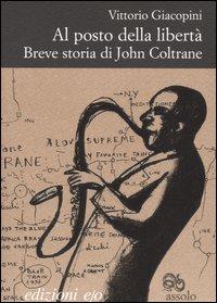 Al posto della libertà. Breve storia di John Coltrane.
