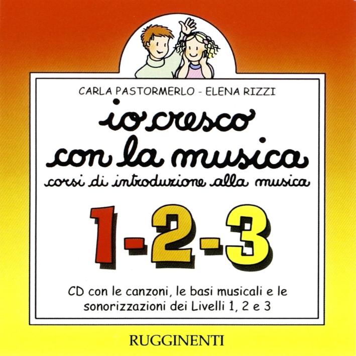 Io Cresco con la Musica. Livelli 1, 2 e 3. Canzoni, Basi Musicali e Sonorizzazioni. con CD Audio. per la Scuola Media.