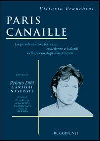 Paris canaille. La grande canzone francese: eroi, donne e balordi nella poesia degli chansonniers. Con CD Audio.
