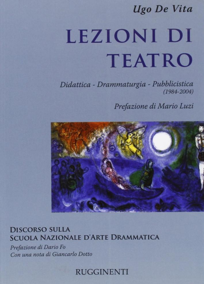 Lezioni di teatro. Didattica, drammaturgia, pubblicistica (1984-2004).