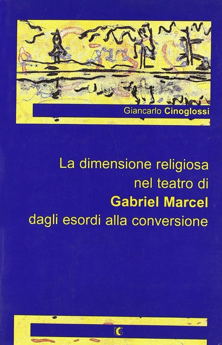 La dimensione religiosa nel teatro di Gabriel Marcel dagli esordi alla conversione