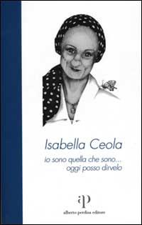 Isabella Ceola: io sono quella che sono... oggi posso dirvelo