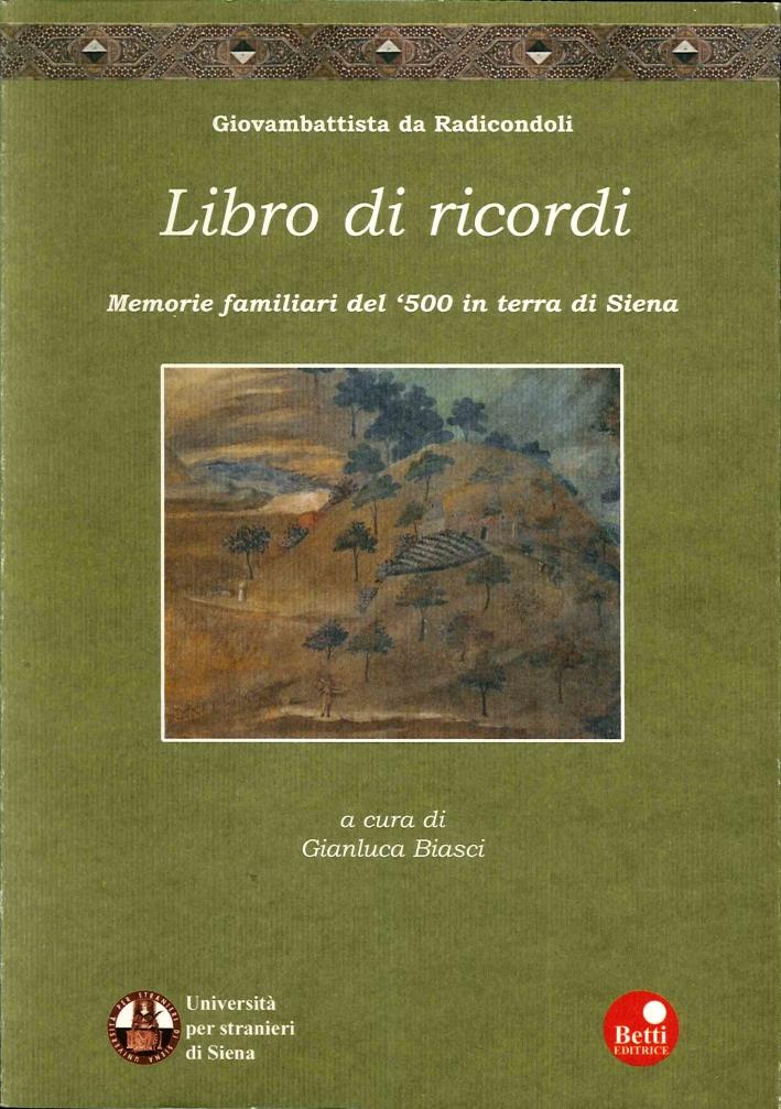 Libro di ricordi. Memorie familiari del '500 in terra di Siena