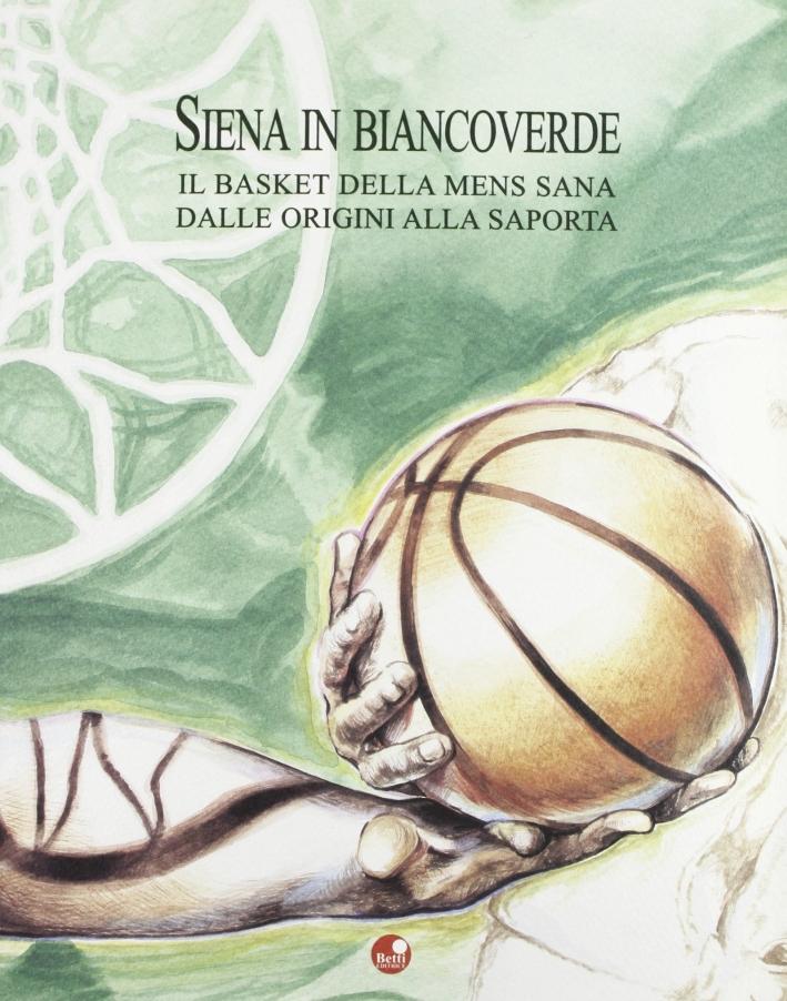 Siena in bianco verde. Il basket della mens sana dalle origini alla Saporta